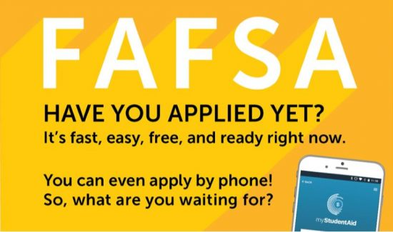 Have you applied for FAFSA yet? It's fast, easy, free and ready right now. You can even apply by phone! What are you waiting for?
