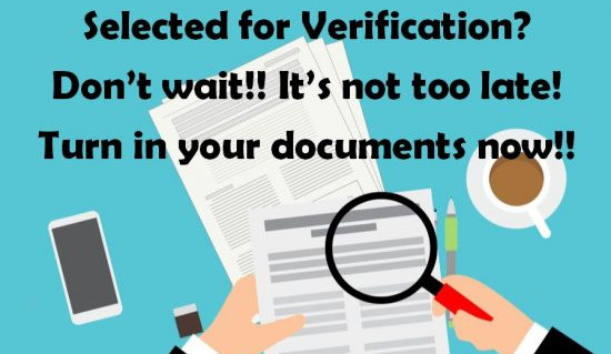 Selected for verification? Dont wait! Its not too late. Turn in your documents now!