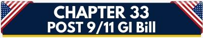 Chapter 33 Post 9/11 GI Bill